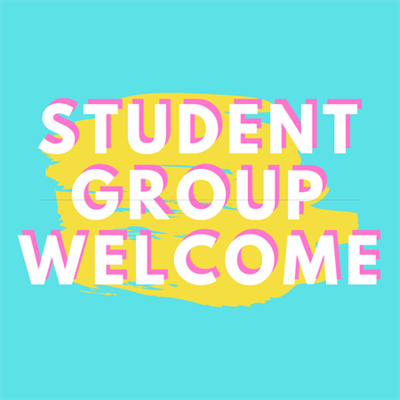 Student Group Welcome (Tuesday 7th May)