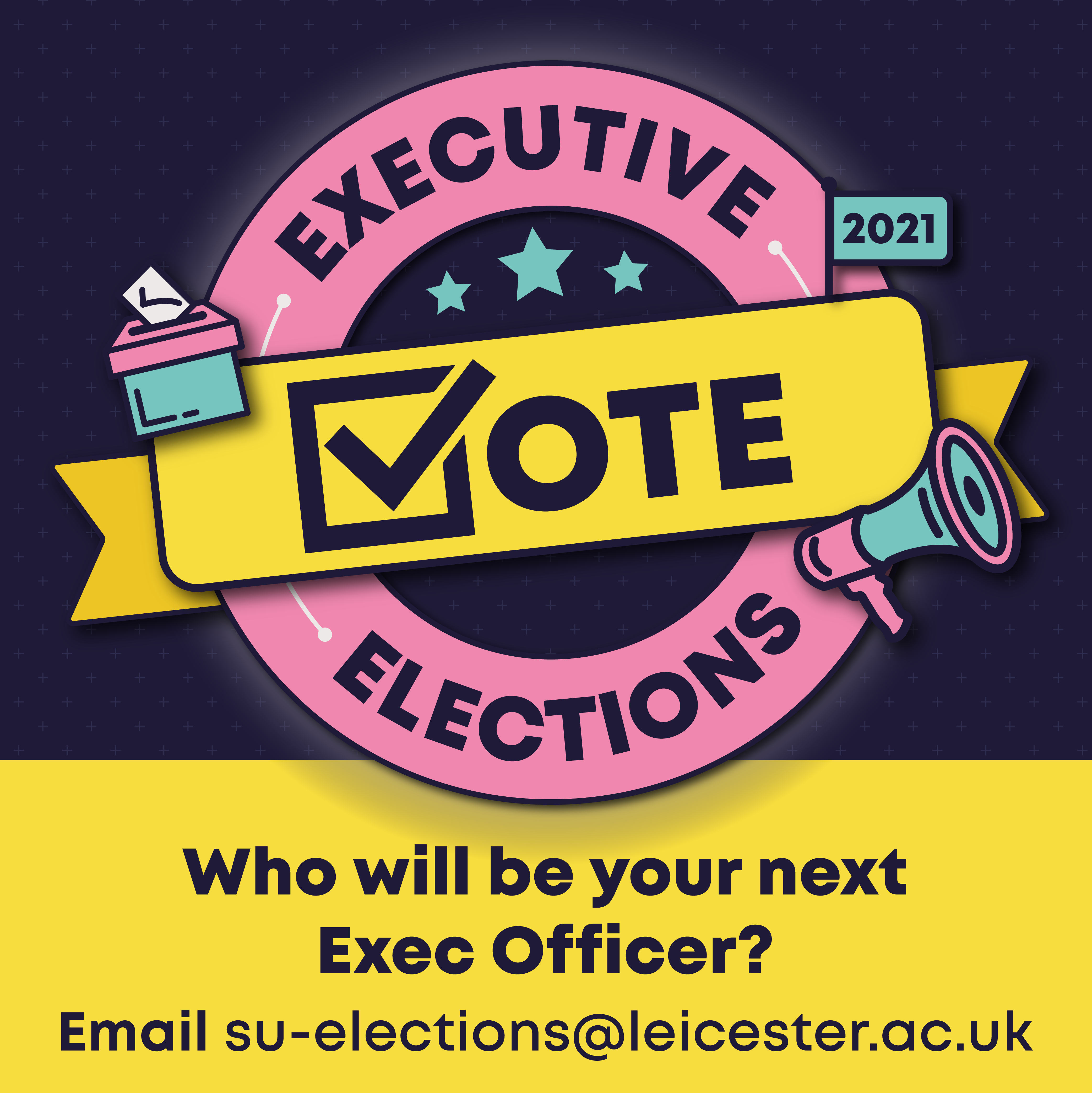 Executive Elections 2021. Are you the next Exec Officer? Email su-elections@leicester.ac.uk